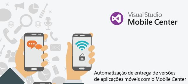 [Meetup] – Automatização de entrega de versões de aplicações móveis com o Mobile Center